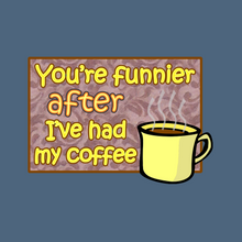 Load image into Gallery viewer, Funnier After Coffee T-Shirt