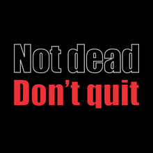 Load image into Gallery viewer, Not Dead Don't Quit T-Shirt