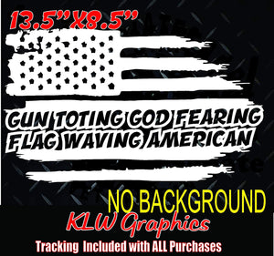 Gun Toting God Fearing Flag Waving American Flag Vinyl Decal