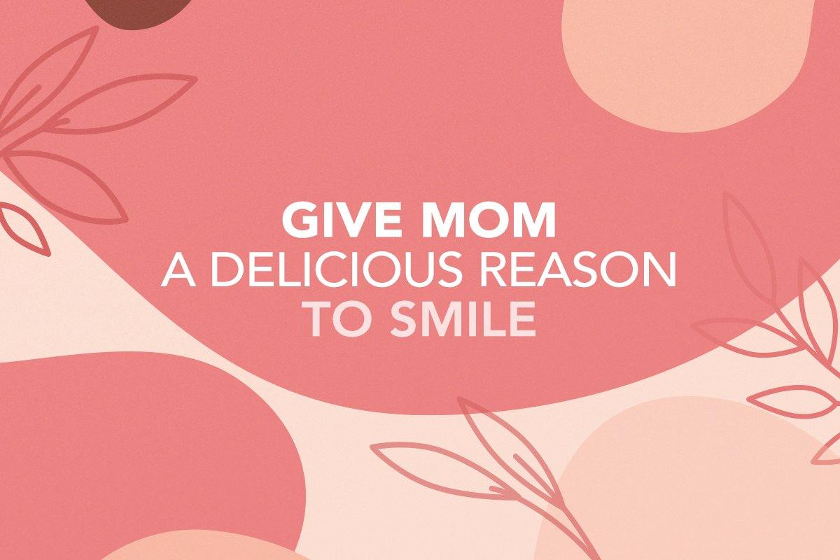 Give mom a delicious reason to smile!