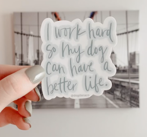 I Work Hard So My Dog Can Have A Better Life Vinyl Waterproof Sticker