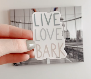 Live, Love, Bark Vinyl Waterproof Sticker