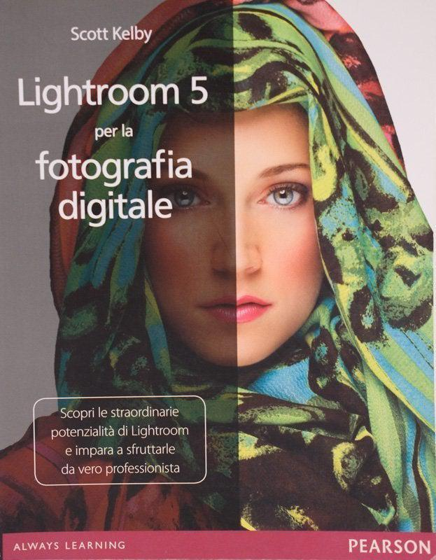 Lightroom 5 per la fotografia digitale - Scott Kelby