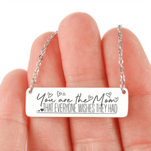 You Are The Mom Everyone Wishes They Had Horizontal Bar Necklace