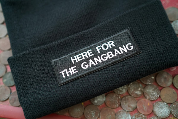 Here For The Gangbang, Polyamorous, Adult, Swingers, Slut, Gang Bang, Group Sex, Submissive Embroidered Beanie