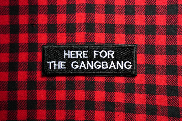 Here For The Gangbang, Polyamorous, Adult, Swingers, Slut, Gang Bang, Group Sex, Submissive Embroidered Patch