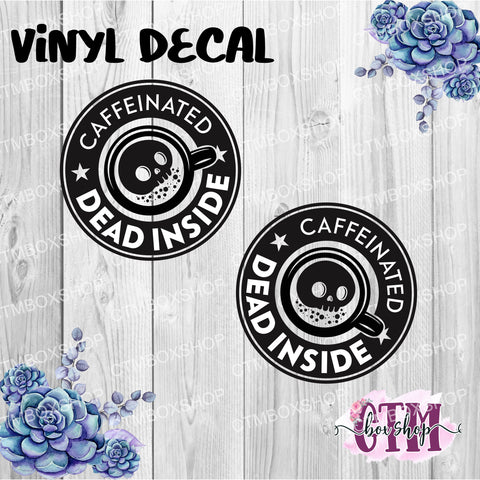 Caffeinated and Dead Inside Vinyl Decal