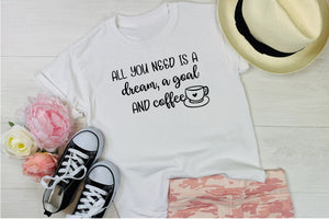 All you need is a dream, a goal, and coffee tee shirt, planner tee shirt, Planner Wear