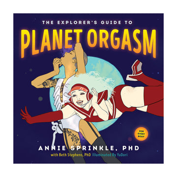 The Explorer's<br>Guide To<br> Planet Orgasm<br>Annie Sprinkle