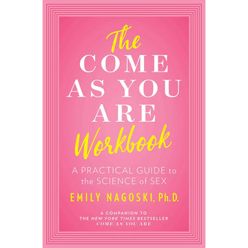 Come As You Are Workbook - Emily Nagoski