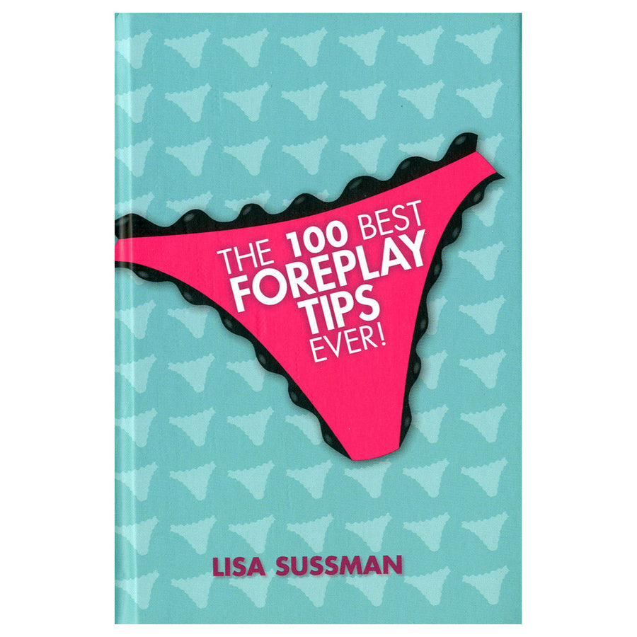 The 100 Best Foreplay Tips Ever!<br> Lisa Sussman aw-sex-products.