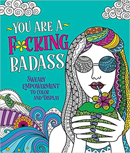 Adult Coloring Book<br>You Are a F*cking Badass: <br>Sweary Empowerment to Color and Display