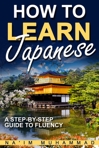 How to Learn Japanese: A Step-by-step Guide to Fluency