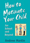 """How to Motivate Your Child for School and Beyond"" - book"
