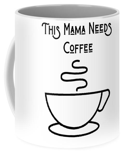 This Mama Needs Coffee - Mug