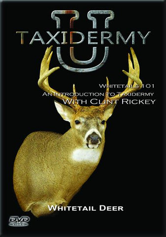 Whitetails 101 - An Introduction to Taxidermy with Clint Rickey by Taxidermy University