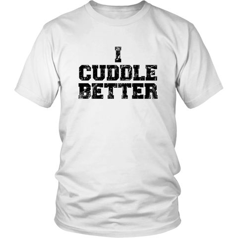 Image of I Cuddle Better shirt