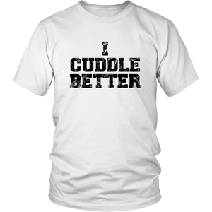 I Cuddle Better shirt
