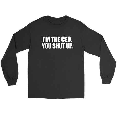 Image of I'm the CEO. You Shut Up. Shirt