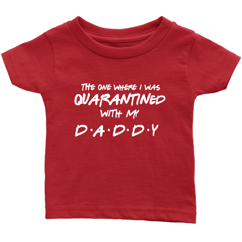 Quarantined with Daddy Infant Tee