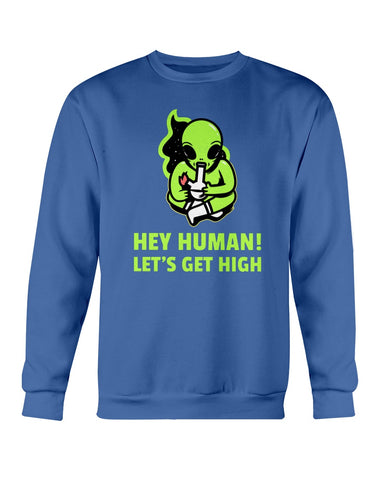 Hey Human! Let's Get High Sweatshirt