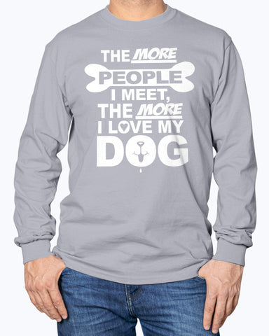 Image of The more people I meet, the more I love my dog sweatshirt