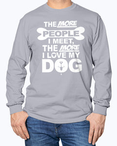 The more people I meet, the more I love my dog sweatshirt