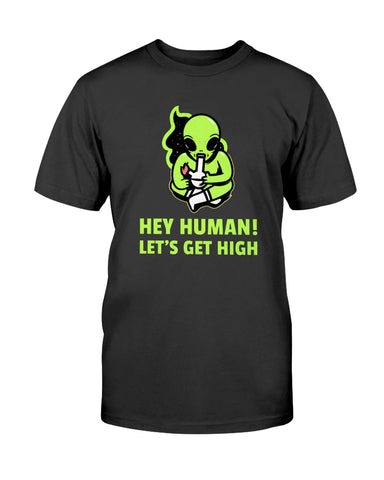 Hey Human! Lets get high T shirt