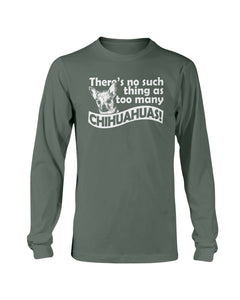There's no such thing as too many Chihuahuas sweatshirt