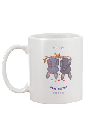 I Love to Hang Around With You 11oz Mug