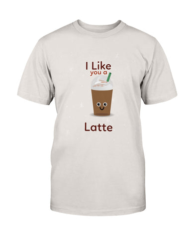 I Like You a Latte Tshirt