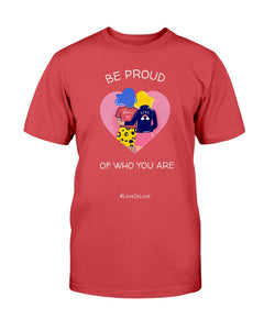 Be Proud of Who You Are Unisex Tee