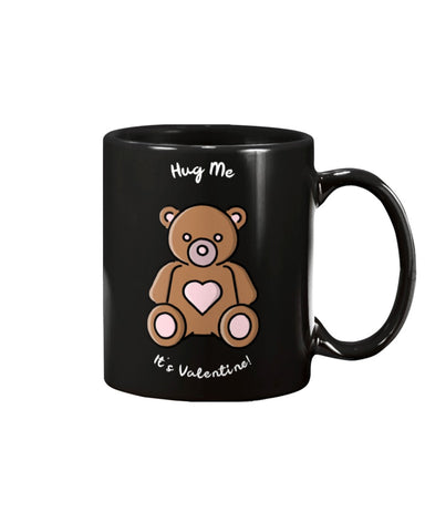 Hug Me - It's Valentines 11oz Mug