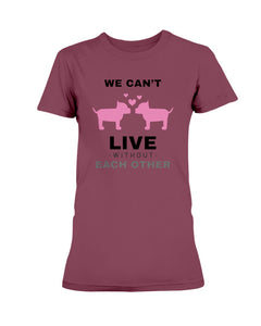 We Can't Live Without Each Other Missy T-Shirt