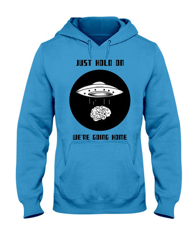 Just Hold on We're Going Home Hoodie