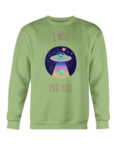 I Will End You Sweatshirt