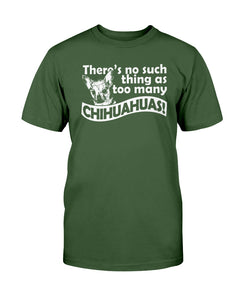 There's no such thing as too many Chihuahuas tshirt