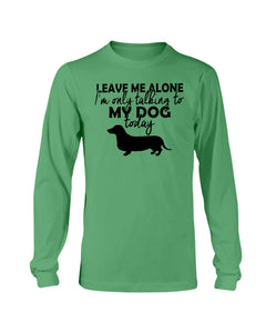 I'm only talking to my dog today sweatshirt
