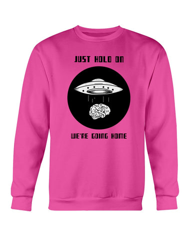 Just Hold on We're Going Home Sweatshirt
