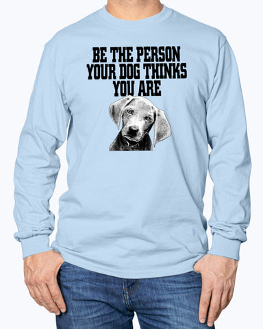 Image of Be the person your dog thinks you are sweatshirt