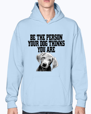 Image of Be the person your dog thinks you are hoodie