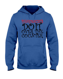 Pharmacists do it over the counter hoodie