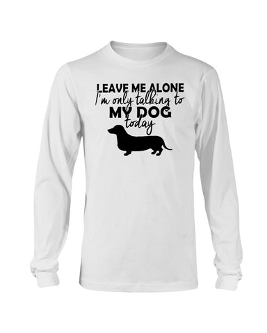 Image of I'm only talking to my dog today sweatshirt