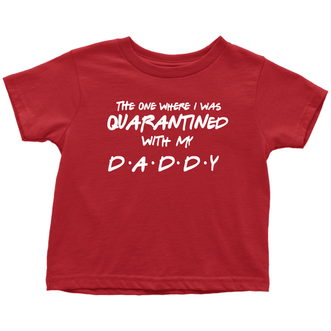 Image of Quarantined with Daddy Toddler Tee
