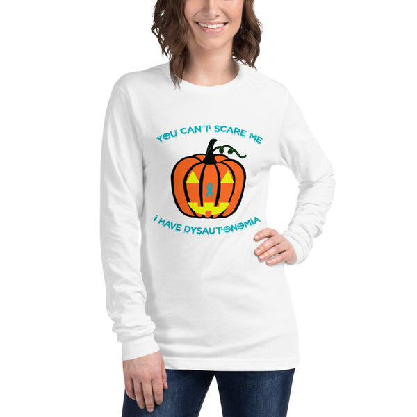 You Can't Scare Me I Have Dysautonomia/Halloween Unisex Long Sleeve Tee