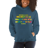 You Only See Us When We Are Well Enough To Be Seen Unisex Hoodie