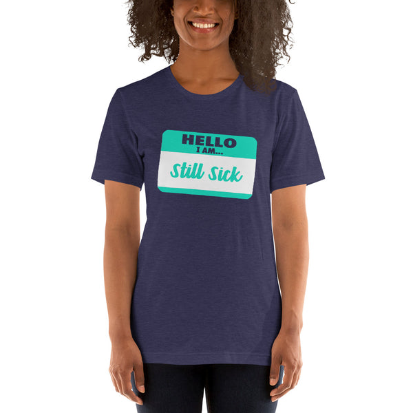 Hello I Am Still Sick Short-Sleeve Unisex T-Shirt