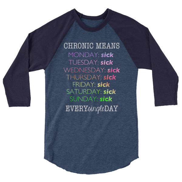 Chronic Means Every Single Day 3/4 sleeve raglan shirt