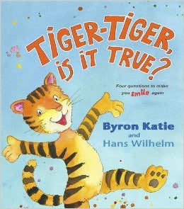 Byron Katie's Tiger-Tiger, Is It True?