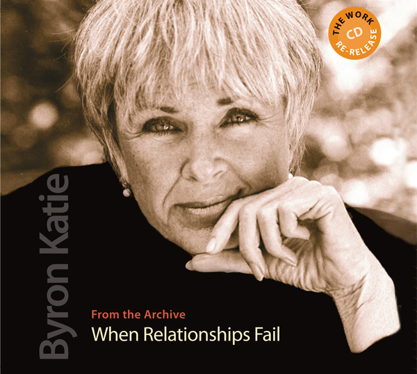 When Relationships Fail - The Work of Byron Katie